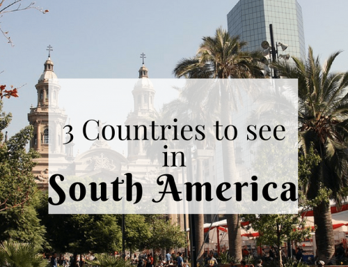 3 Countries To See On Your First Trip To South America