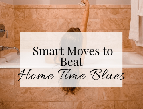 Smart Moves To Beat Home Time Blues