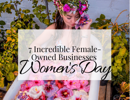 7 Incredible Female-Owned Businesses that You Should Know About!