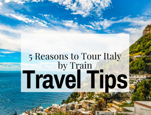 5 Reasons to Tour Italy by Train and Essential Travel Tips